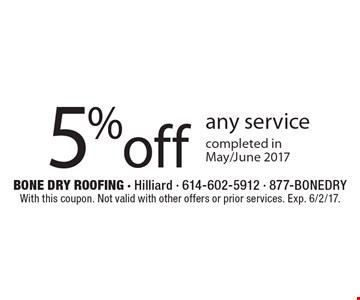 5%off any service completed inMay/June 2017. With this coupon. Not valid with other offers or prior services. Exp. 6/2/17.