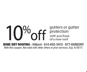 10% off gutters or gutter protection with purchase of a new roof. With this coupon. Not valid with other offers or prior services. Exp. 6/30/17.