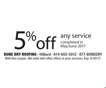 5% off any service completed in May/June 2017. With this coupon. Not valid with other offers or prior services. Exp. 6/30/17.