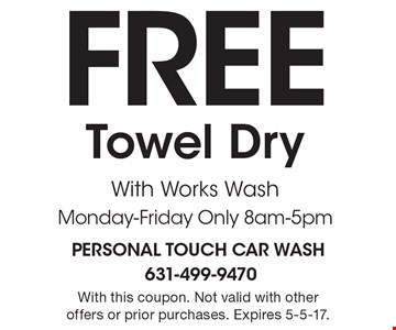 Free Towel Dry With Works Wash. Monday-Friday Only 8am-5pm. With this coupon. Not valid with other offers or prior purchases. Expires 5-5-17.