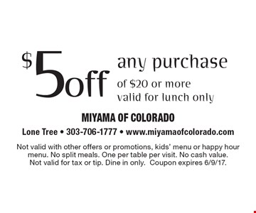 $5 off any purchase of $20 or more. Valid for lunch only. Not valid with other offers or promotions, kids' menu or happy hour menu. No split meals. One per table per visit. No cash value.Not valid for tax or tip. Dine in only.Coupon expires 6/9/17.