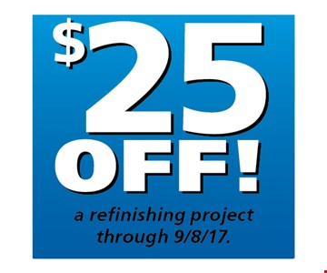 $25 off a refinishing project through 9/8/17.
