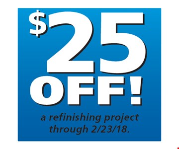 $25 off a refinishing project through 2/23/18.