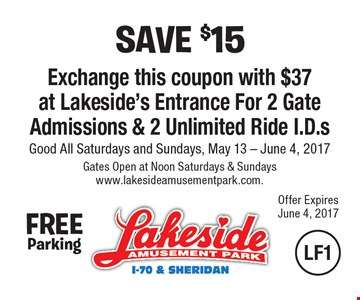 Save $15 Exchange this coupon with $37 at Lakeside's Entrance For 2 Gate Admissions & 2 Unlimited Ride I.D.s. Good All Saturdays and Sundays, May 13 - June 4, 2017. Gates Open at Noon Saturdays & Sundayswww.lakesideamusementpark.com.