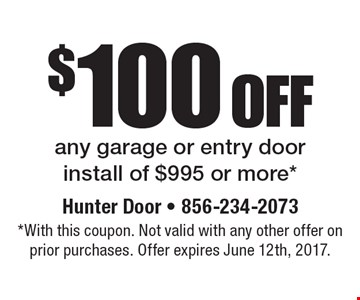 $100 off any garage or entry door install of $995 or more. With this coupon. Not valid with any other offer on prior purchases. Offer expires June 12th, 2017.