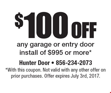 $100 off any garage or entry door install of $995 or more*. *With this coupon. Not valid with any other offer on prior purchases. Offer expires July 3rd, 2017.