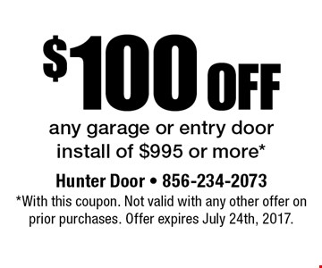 $100 off any garage or entry door install of $995 or more*. *With this coupon. Not valid with any other offer on prior purchases. Offer expires July 24th, 2017.