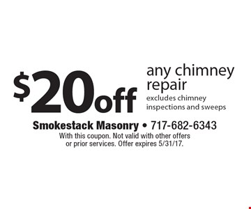 $20 off any chimney repair, excludes chimney inspections and sweeps. With this coupon. Not valid with other offers or prior services. Offer expires 5/31/17.