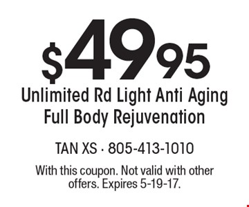 $49.95 Unlimited Rd Light Anti Aging Full Body Rejuvenation. With this coupon. Not valid with other offers. Expires 5-19-17.