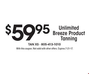 $59.95 Unlimited Breeze Product Tanning. With this coupon. Not valid with other offers. Expires 7-21-17.