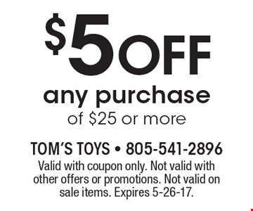 $5 Off any purchase of $25 or more. Valid with coupon only. Not valid with other offers or promotions. Not valid on sale items. Expires 5-26-17.