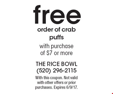 free order of crab puffs with purchase of $7 or more. With this coupon. Not valid with other offers or prior purchases. Expires 6/9/17.