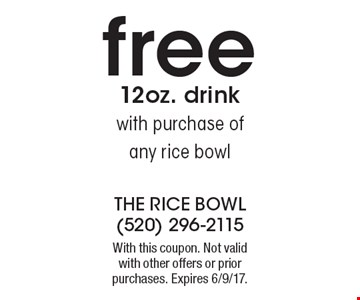 Free 12oz. drink with purchase of any rice bowl. With this coupon. Not valid with other offers or prior purchases. Expires 6/9/17.