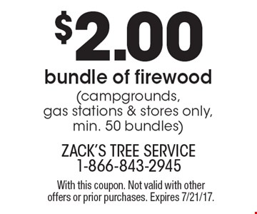 $2.00 Bundle Of Firewood (Campgrounds, Gas Stations & Stores Only. Min. 50 Bundles). With this coupon. Not valid with other offers or prior purchases. Expires 7/21/17.