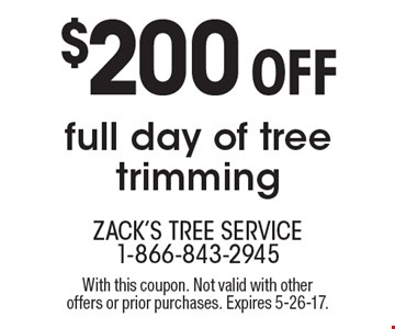 $200 Off full day of tree trimming. With this coupon. Not valid with other offers or prior purchases. Expires 5-26-17.