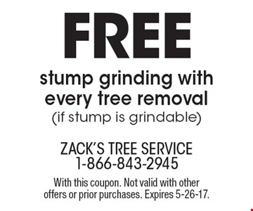 Free stump grinding with every tree removal (if stump is grindable). With this coupon. Not valid with other offers or prior purchases. Expires 5-26-17.