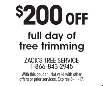 $200 Off full day of tree trimming. With this coupon. Not valid with other offers or prior services. Expires 8-11-17.
