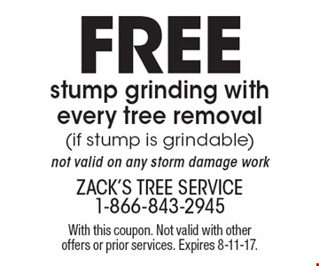Free stump grinding with every tree removal (if stump is grindable) not valid on any storm damage work. With this coupon. Not valid with other offers or prior services. Expires 8-11-17.
