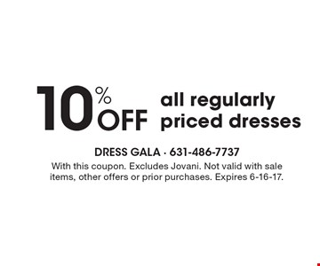 10% Off all regularly priced dresses. With this coupon. Excludes Jovani. Not valid with sale items, other offers or prior purchases. Expires 6-16-17.