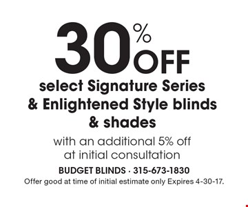 30% Off select Signature Series & Enlightened Style blinds & shades with an additional 5% off at initial consultation. Offer good at time of initial estimate only Expires 4-30-17.