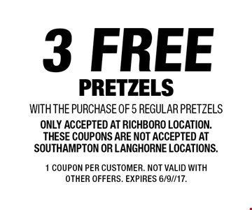 3 free pretzels with the purchase of 5 regular pretzels. Only accepted at Richboro location. These coupons are not accepted at Southampton or Langhorne locations. 1 Coupon per customer. Not valid with other offers. Expires 6/9//17.