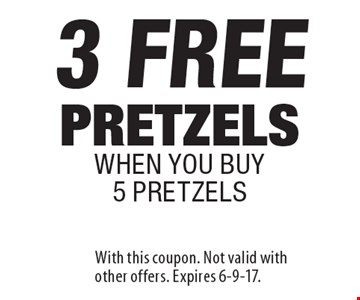 3 FREE pretzels when you buy 5 pretzels. With this coupon. Not valid with other offers. Expires 6-9-17.