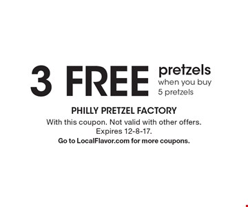 3 free pretzels when you buy 5 pretzels. With this coupon. Not valid with other offers. Expires 12-8-17. Go to LocalFlavor.com for more coupons.