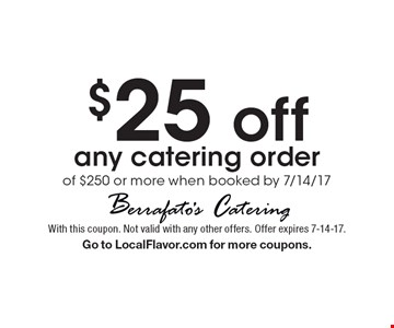 $25 off any catering order of $250 or more when booked by 7/14/17. With this coupon. Not valid with any other offers. Offer expires 7-14-17.  Go to LocalFlavor.com for more coupons.