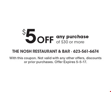 $5 off any purchase of $30 or more. With this coupon. Not valid with any other offers, discounts or prior purchases. Offer Expires 5-5-17.