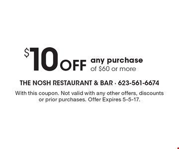 $10 off any purchase of $60 or more. With this coupon. Not valid with any other offers, discounts or prior purchases. Offer Expires 5-5-17.