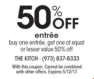 50% off entree. Buy one entree, get one of equal or lesser value 50% off. With this coupon. Cannot be combined with other offers. Expires 5/12/17.