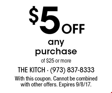 $5 off any purchase of $25 or more. With this coupon. Cannot be combined with other offers. Expires 9/8/17.