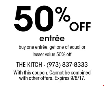 50% off entree. Buy one entree, get one of equal or lesser value 50% off. With this coupon. Cannot be combined with other offers. Expires 9/8/17.