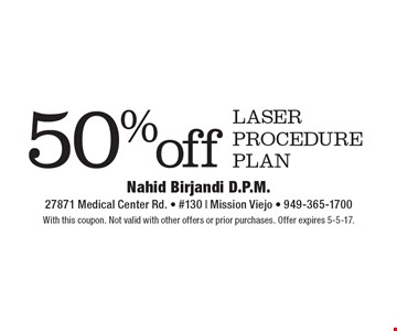 50% off laser procedure plan. With this coupon. Not valid with other offers or prior purchases. Offer expires 5-5-17.