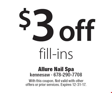 $3 off fill-ins. With this coupon. Not valid with other offers or prior services. Expires 12-31-17.