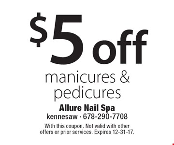 $5 off manicures & pedicures. With this coupon. Not valid with other offers or prior services. Expires 12-31-17.