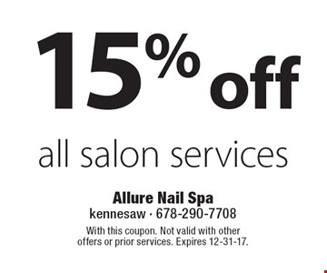15% off all salon services. With this coupon. Not valid with other offers or prior services. Expires 12-31-17.