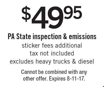 $49.95 PA State inspection & emissions. Sticker fees additional. Tax not included. Excludes heavy trucks & diesel. Cannot be combined with any other offer. Expires 8-11-17.