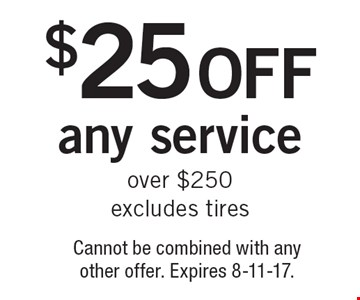 $25 off any service over $250. Excludes tires. Cannot be combined with any other offer. Expires 8-11-17.