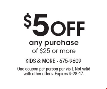 $5 Off any purchase of $25 or more. One coupon per person per visit. Not valid with other offers. Expires 4-28-17.