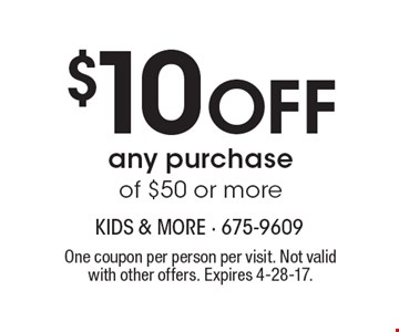 $10 Off any purchase of $50 or more. One coupon per person per visit. Not valid with other offers. Expires 4-28-17.
