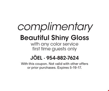 complimentary Beautiful Shiny Gloss with any color service first time guests only. With this coupon. Not valid with other offers or prior purchases. Expires 5-19-17.
