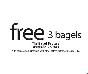 3 free bagels. With this coupon. Not valid with other offers. Offer expires 6-2-17.