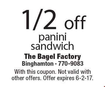 1/2 off panini sandwich. With this coupon. Not valid with other offers. Offer expires 6-2-17.