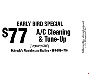 Early Bird Special - $77 A/C Cleaning & Tune-Up (Regularly $109). Not to be combined with any other discount or offer. Offer expires 6-12-17.