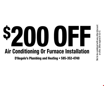 $200 Off Air Conditioning Or Furnace Installation. Not to be combined with any other discount or offer. Offer expires 6-12-17.