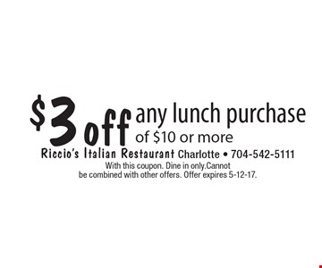$3 off any lunch purchase of $10 or more. With this coupon. Dine in only.Cannot be combined with other offers. Offer expires 5-12-17.