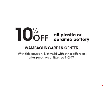 10% Off all plastic or ceramic pottery. With this coupon. Not valid with other offers or prior purchases. Expires 6-2-17.