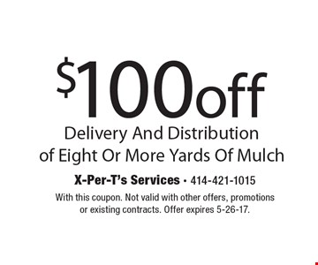 $100 off Delivery And Distribution of Eight Or More Yards Of Mulch. With this coupon. Not valid with other offers, promotions or existing contracts. Offer expires 5-26-17.
