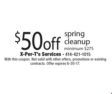 $50 off spring cleanup minimum $275. With this coupon. Not valid with other offers, promotions or existing contracts. Offer expires 6-30-17.